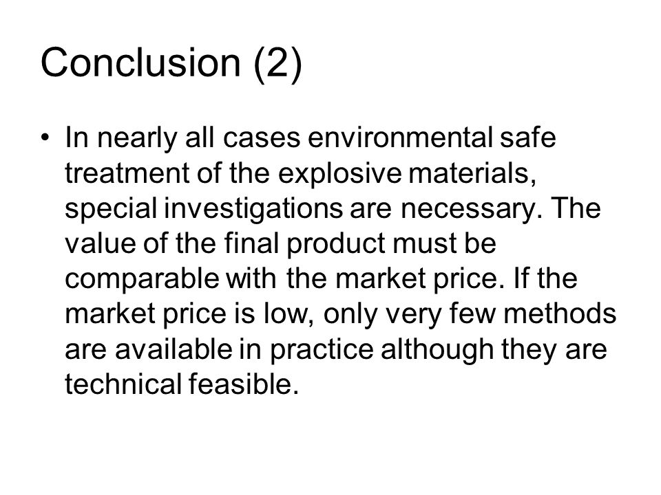 Conclusion (2) In nearly all cases environmental safe treatment of the explosive materials, special investigations are necessary.
