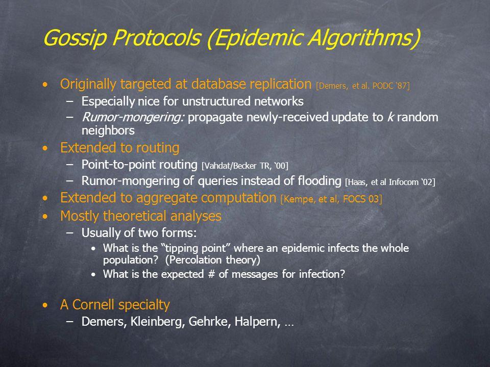 Gossip Protocols (Epidemic Algorithms) Originally targeted at database replication [Demers, et al.