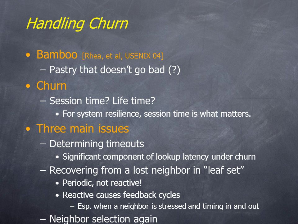 Handling Churn Bamboo [Rhea, et al, USENIX 04] –Pastry that doesnt go bad ( ) Churn –Session time.