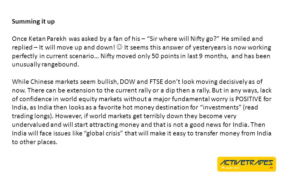 Summing it up Once Ketan Parekh was asked by a fan of his – Sir where will Nifty go.