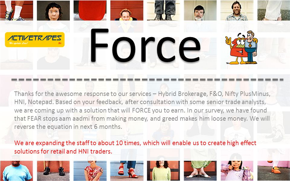 ForceForce Thanks for the awesome response to our services – Hybrid Brokerage, F&O, Nifty PlusMinus, HNI, Notepad.