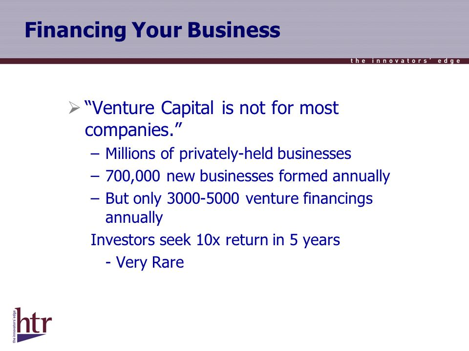 Financing Your Business Venture Capital is not for most companies.
