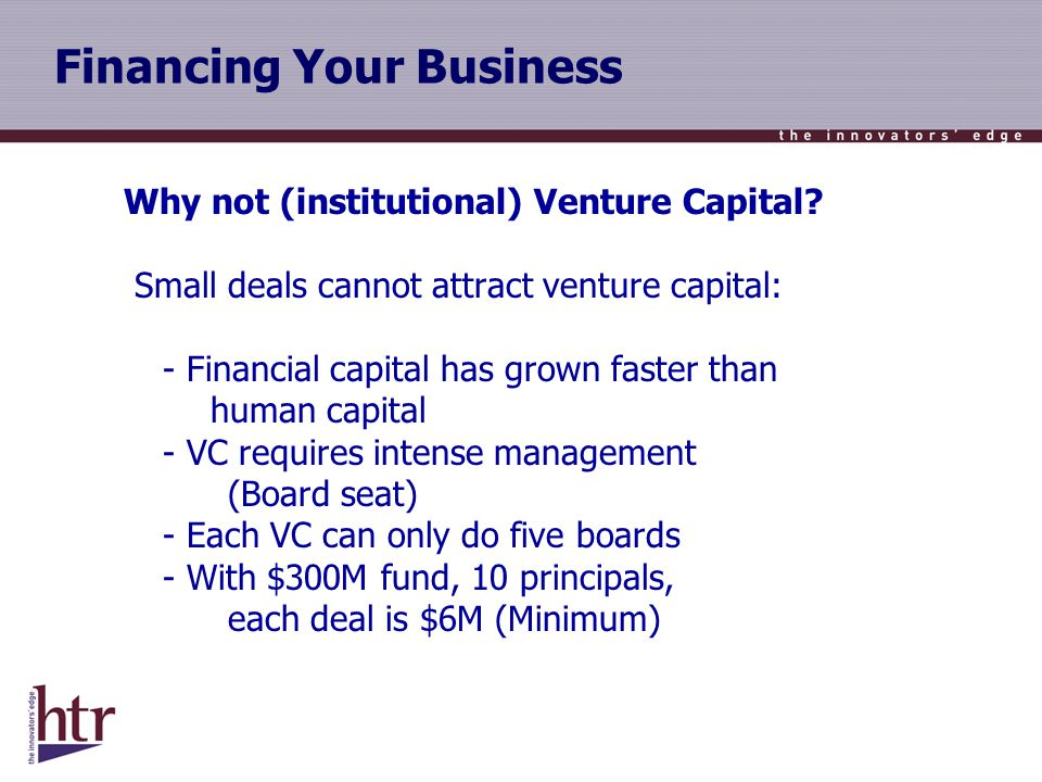 Financing Your Business Why not (institutional) Venture Capital.