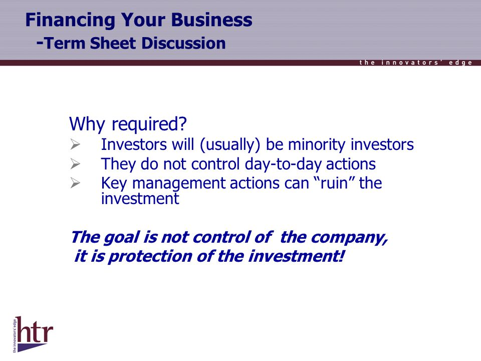 Financing Your Business - Term Sheet Discussion Why required.