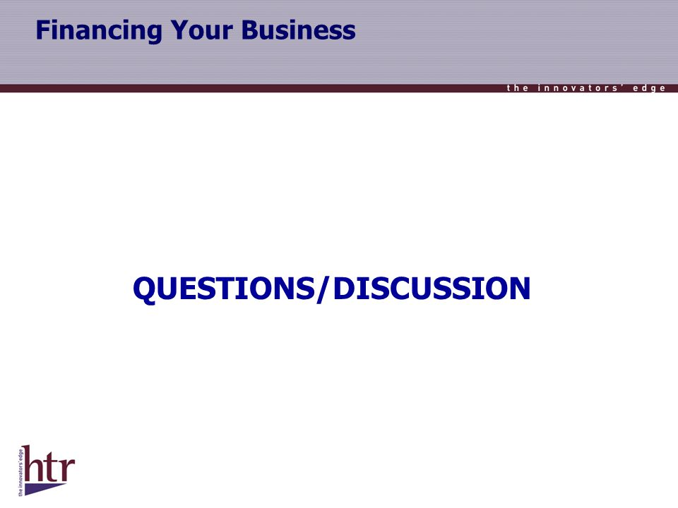 Financing Your Business QUESTIONS/DISCUSSION