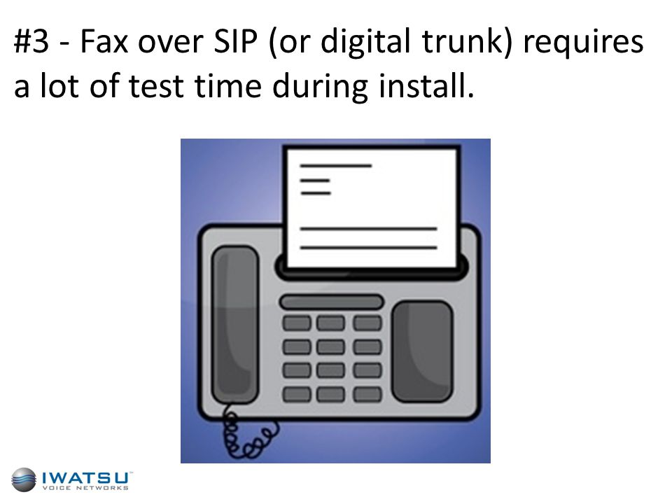 #3 - Fax over SIP (or digital trunk) requires a lot of test time during install.