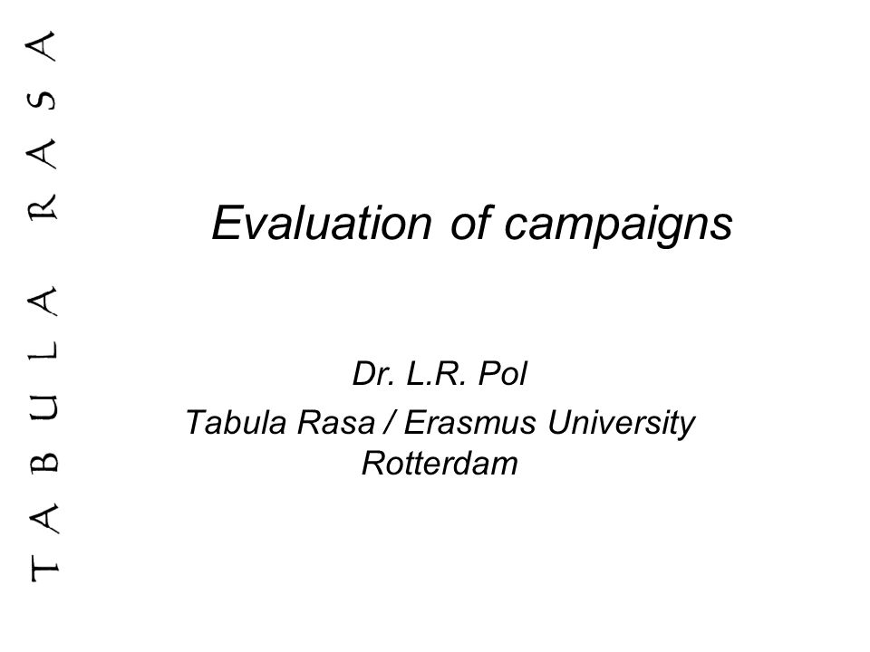 Best practice Gather the parameters you want to evaluate from adequate theory: –for instance planned behaviour and current insights into automatic behaviour Pre-test the campaign materials (in a sound way) and adjust them if and where necessary Evaluate the campaign materials in randomized and controlled experiments (lab experiments)