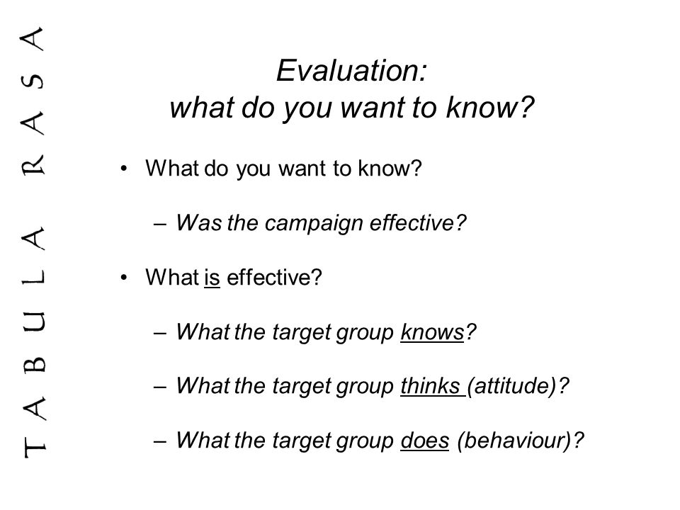 Evaluation: what do you want to know. What do you want to know.