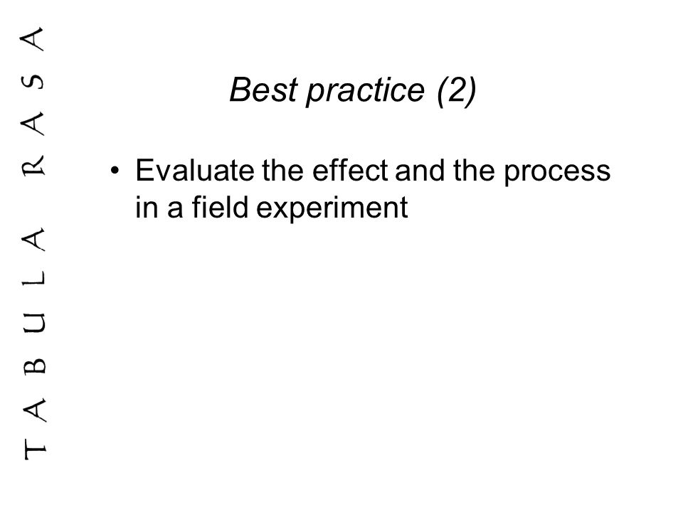 Best practice (2) Evaluate the effect and the process in a field experiment