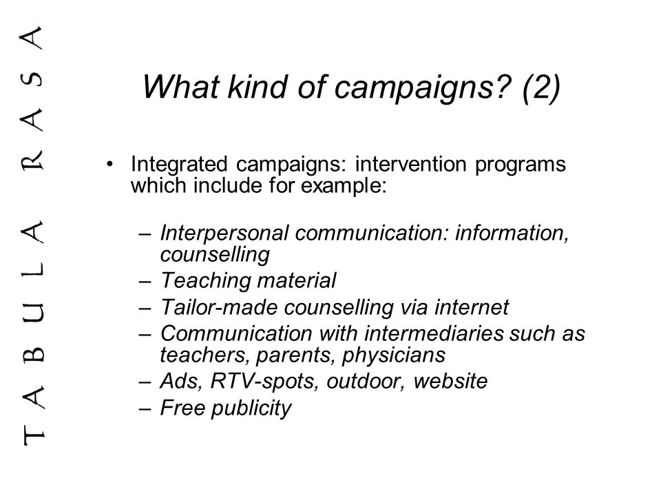 Governmental campaign practice in Holland Increasing number of integrated campaigns (governmental campaigns) Why: effects of isolated mass media spots and ads on behaviour are quite small Thats why ads and spots are more and more part of an intervention program