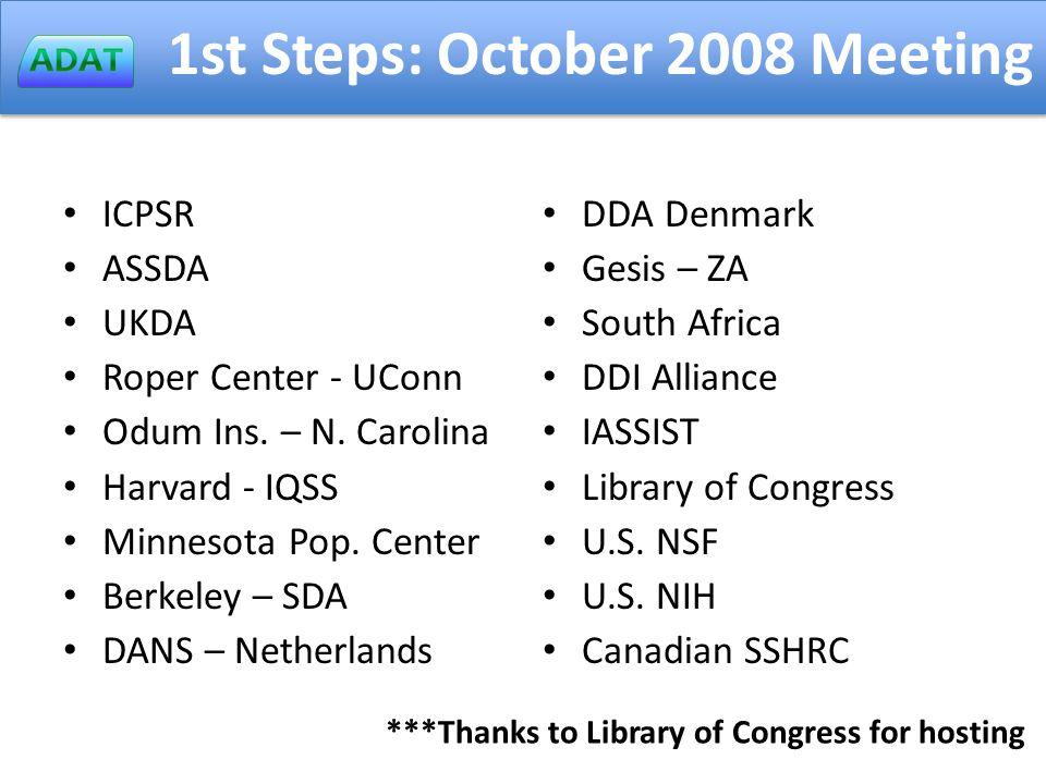 1st Steps: October 2008 Meeting ICPSR ASSDA UKDA Roper Center - UConn Odum Ins.