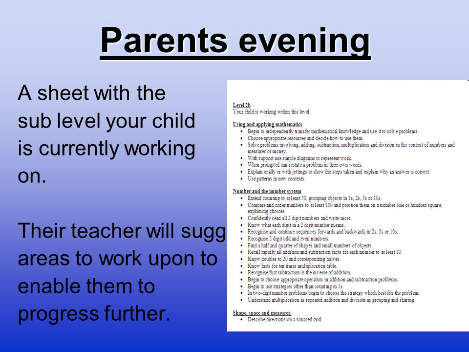 Parents evening A sheet with the sub level your child is currently working on. Their teacher will suggest areas to work upon to enable them to progres