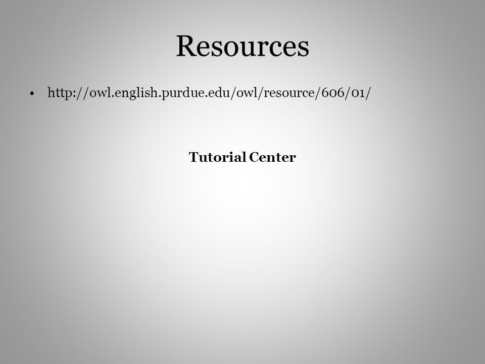 Resources http://owl.english.purdue.edu/owl/resource/606/01/ Tutorial Center