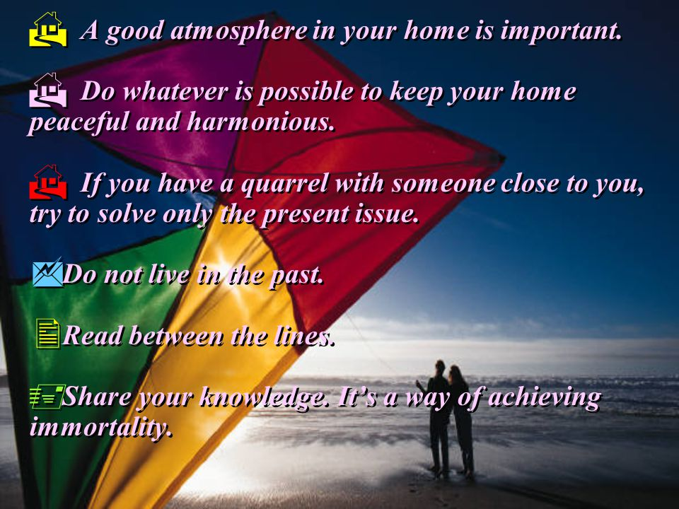 A good atmosphere in your home is important. Do whatever is possible to keep your home peaceful and harmonious. If you have a quarrel with someone clo