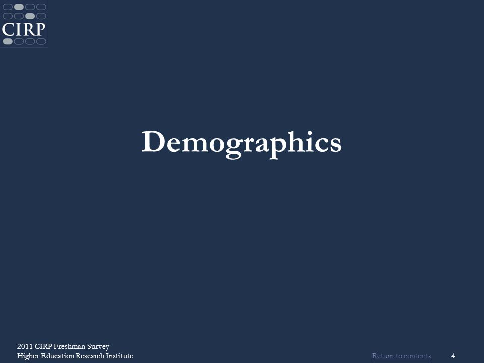 Return to contents 4 Demographics 2011 CIRP Freshman Survey Higher Education Research Institute