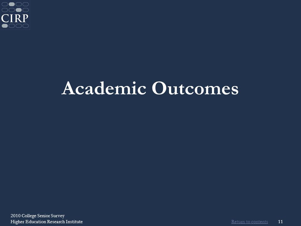 Return to contents 2010 College Senior Survey Higher Education Research Institute11 Academic Outcomes
