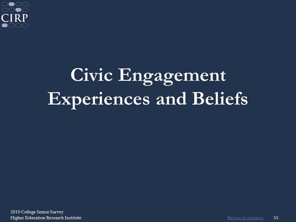 Return to contents 2010 College Senior Survey Higher Education Research Institute55 Civic Engagement Experiences and Beliefs
