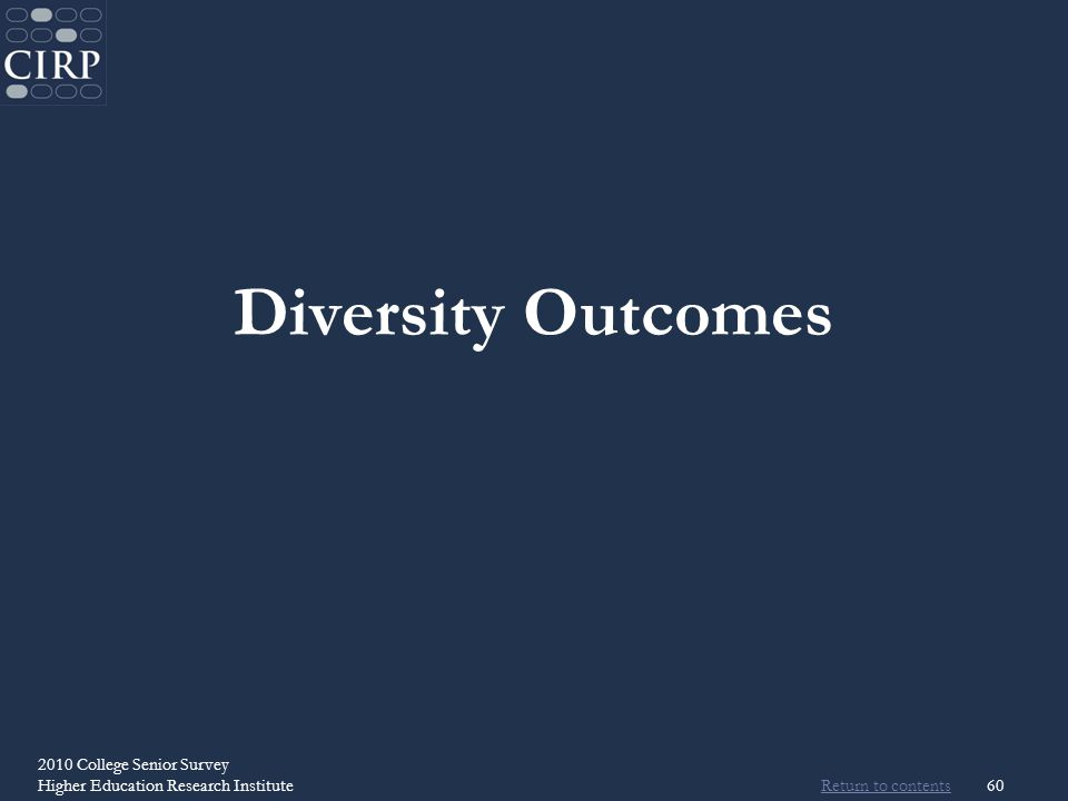 Return to contents 2010 College Senior Survey Higher Education Research Institute60 Diversity Outcomes