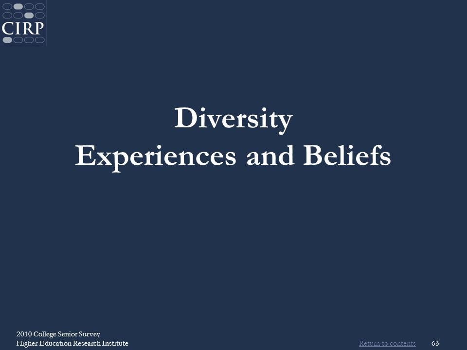 Return to contents 2010 College Senior Survey Higher Education Research Institute63 Diversity Experiences and Beliefs