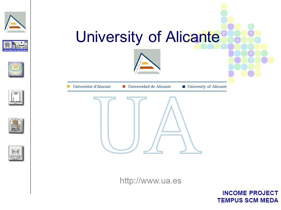 INCOME PROJECT TEMPUS SCM MEDA University of Alicante http://www.ua.es