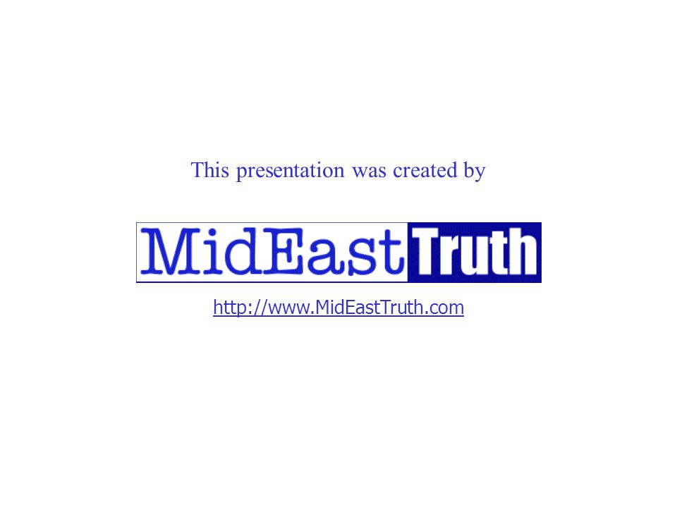 http://www.MidEastTruth.com This presentation was created by