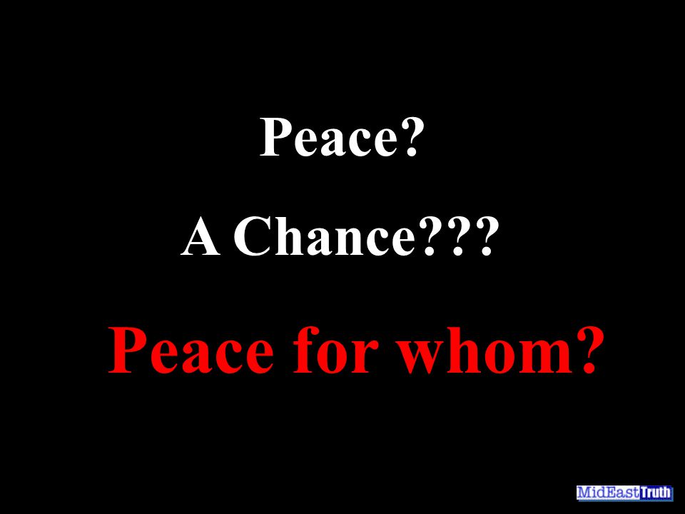 Peace A Chance Peace for whom