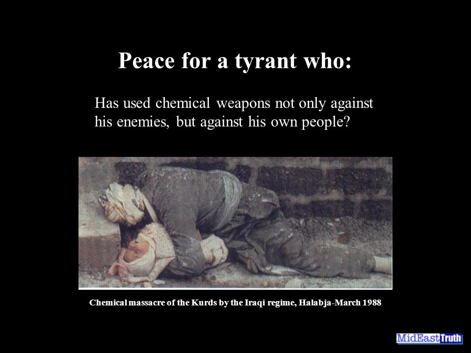 Peace for a tyrant who: Has used chemical weapons not only against his enemies, but against his own people.
