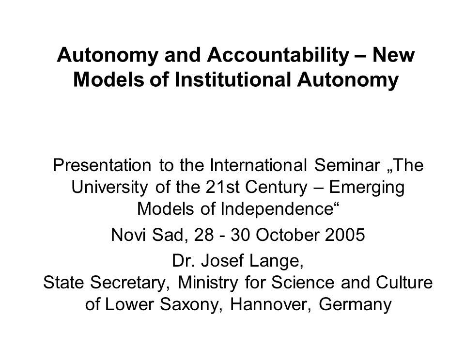 Autonomy and Accountability – New Models of Institutional Autonomy Presentation to the International Seminar The University of the 21st Century – Emerging Models of Independence Novi Sad, 28 - 30 October 2005 Dr.