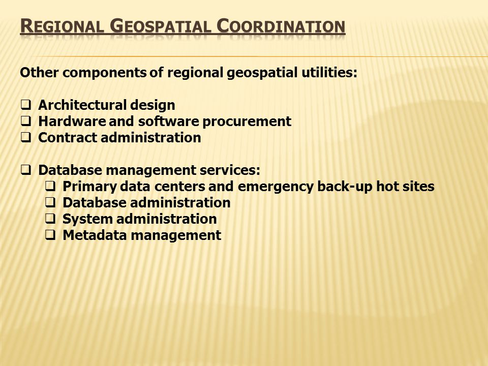Other components of regional geospatial utilities: Architectural design Hardware and software procurement Contract administration Database management