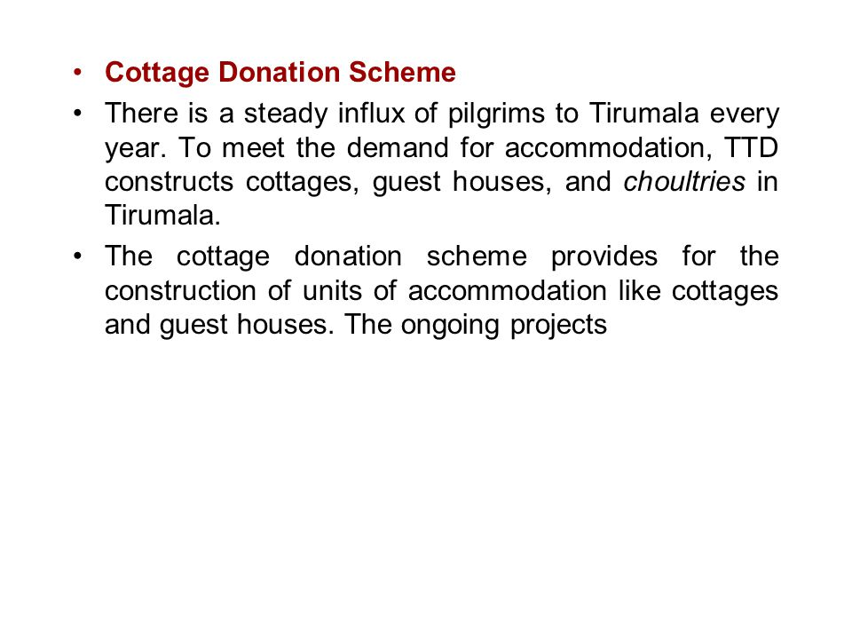 Cottage Donation Scheme There is a steady influx of pilgrims to Tirumala every year. To meet the demand for accommodation, TTD constructs cottages, gu