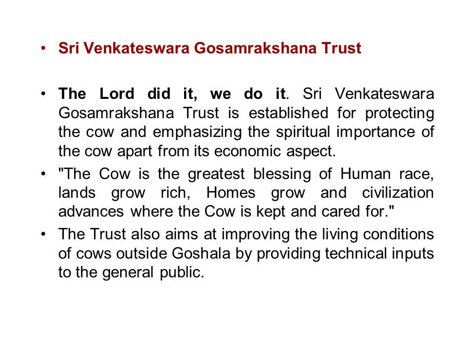 Sri Venkateswara Gosamrakshana Trust The Lord did it, we do it. Sri Venkateswara Gosamrakshana Trust is established for protecting the cow and emphasi