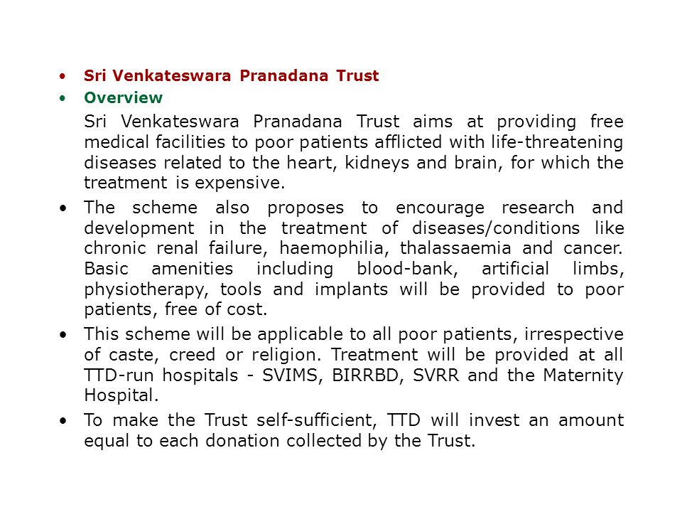 Sri Venkateswara Pranadana Trust Overview Sri Venkateswara Pranadana Trust aims at providing free medical facilities to poor patients afflicted with l