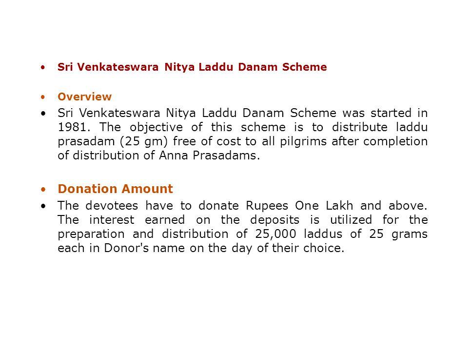Sri Venkateswara Nitya Laddu Danam Scheme Overview Sri Venkateswara Nitya Laddu Danam Scheme was started in 1981. The objective of this scheme is to d