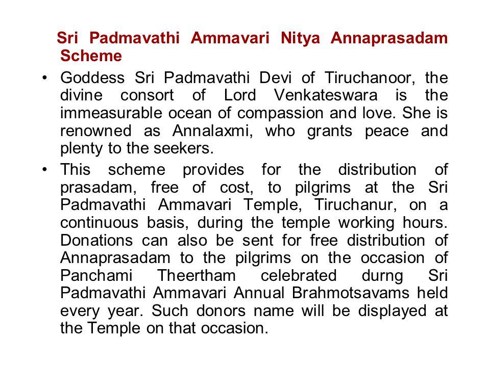 Sri Padmavathi Ammavari Nitya Annaprasadam Scheme Goddess Sri Padmavathi Devi of Tiruchanoor, the divine consort of Lord Venkateswara is the immeasura
