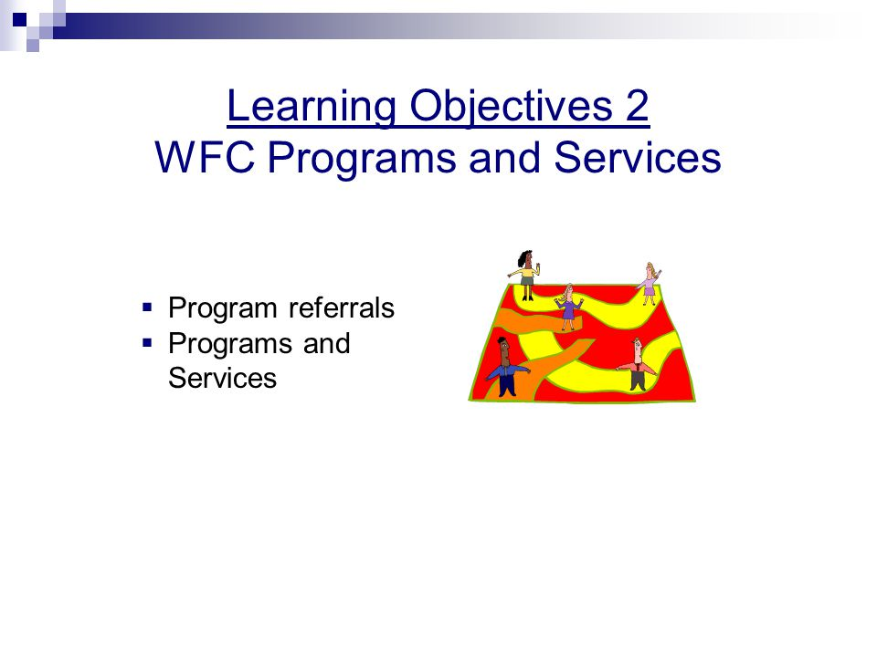 Learning Objectives 2 WFC Programs and Services Program referrals Programs and Services