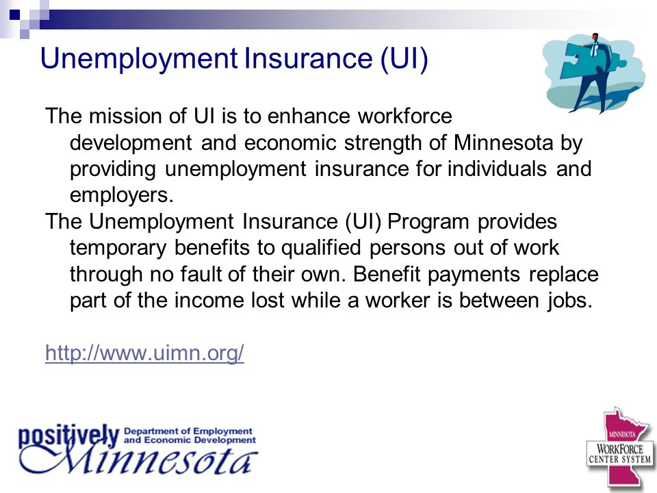 Unemployment Insurance (UI) The mission of UI is to enhance workforce development and economic strength of Minnesota by providing unemployment insuran