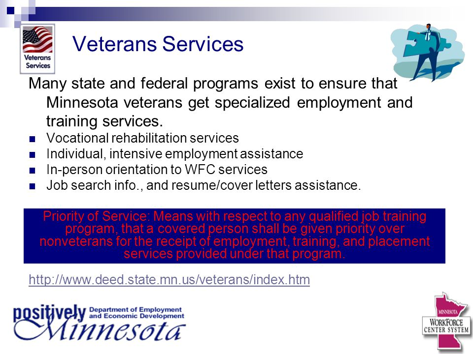 Veterans Services Many state and federal programs exist to ensure that Minnesota veterans get specialized employment and training services. Vocational
