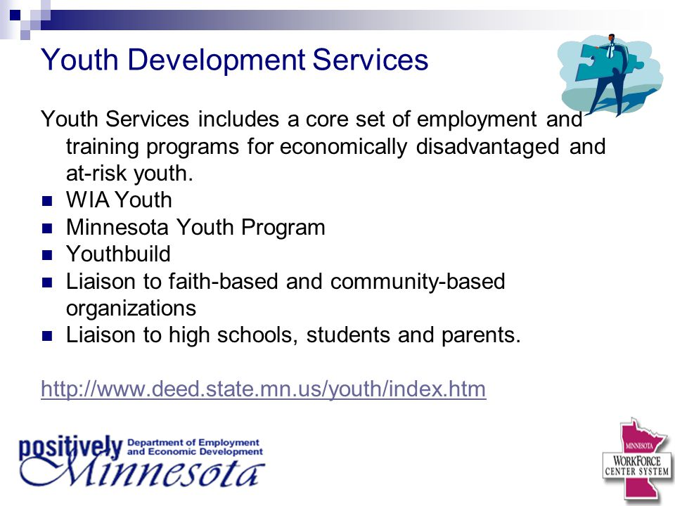Youth Development Services Youth Services includes a core set of employment and training programs for economically disadvantaged and at-risk youth.