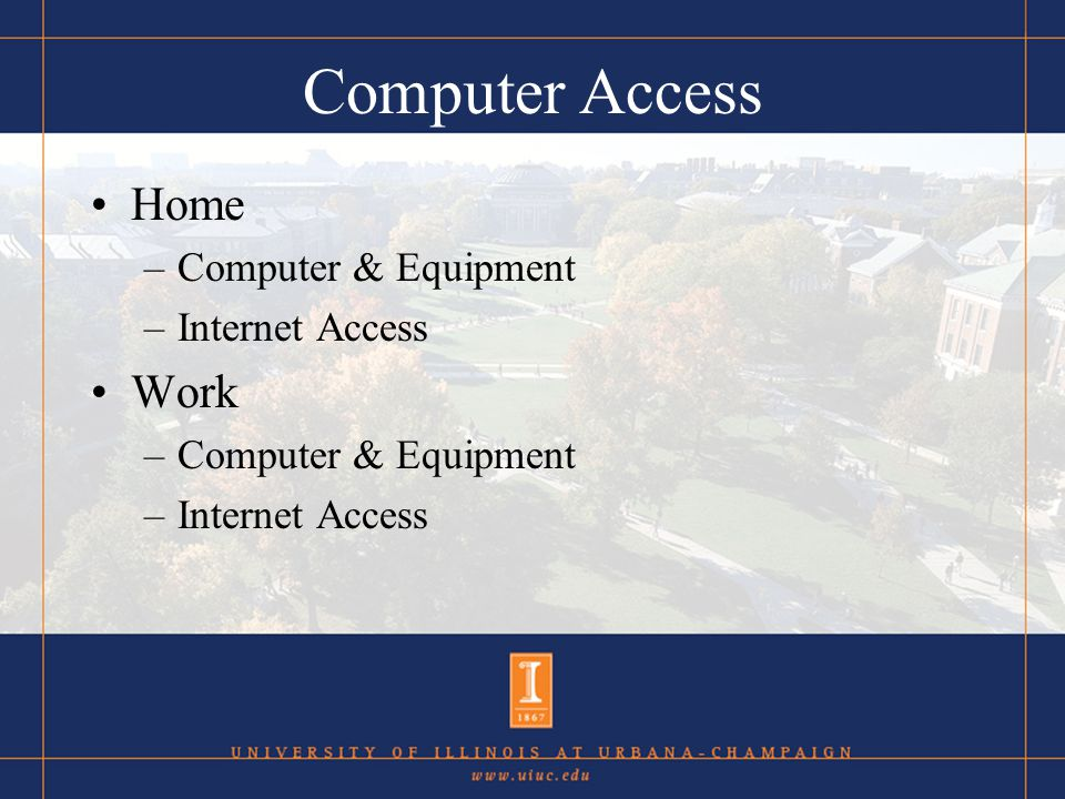 Computer Access Home –Computer & Equipment –Internet Access Work –Computer & Equipment –Internet Access