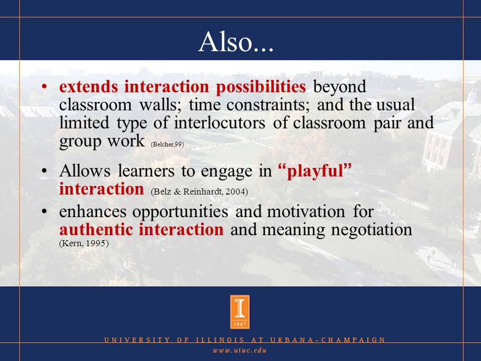 Also... extends interaction possibilities beyond classroom walls; time constraints; and the usual limited type of interlocutors of classroom pair and