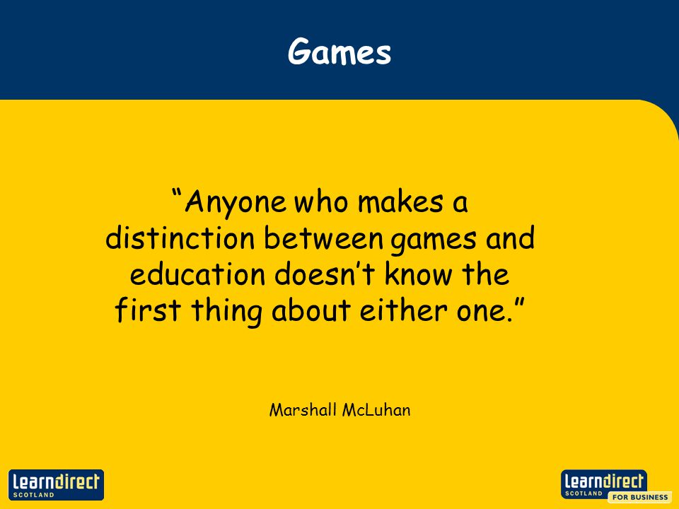 Games Anyone who makes a distinction between games and education doesnt know the first thing about either one.