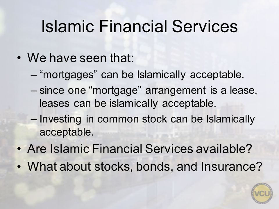Islamic Financial Services We have seen that: –mortgages can be Islamically acceptable.