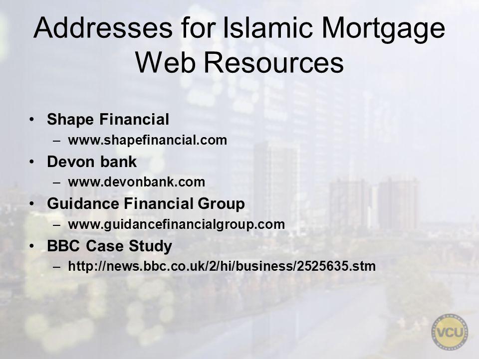 Addresses for Islamic Mortgage Web Resources Shape Financial –www.shapefinancial.com Devon bank –www.devonbank.com Guidance Financial Group –www.guida