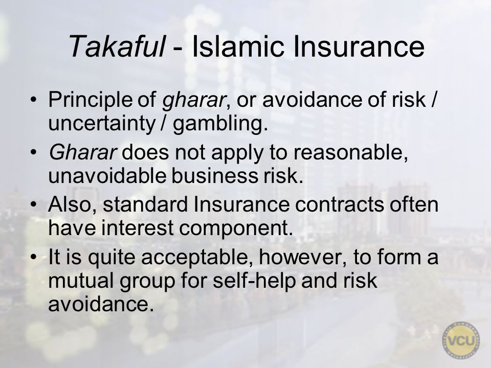Takaful - Islamic Insurance Principle of gharar, or avoidance of risk / uncertainty / gambling.