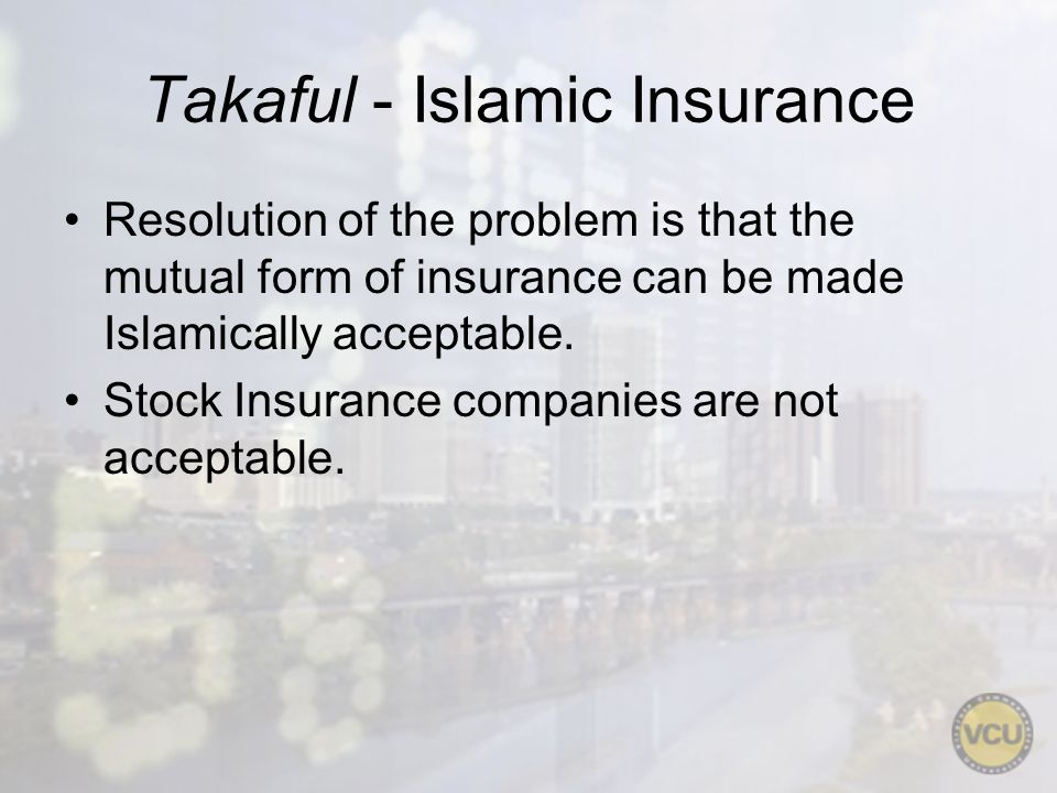Takaful - Islamic Insurance Resolution of the problem is that the mutual form of insurance can be made Islamically acceptable.