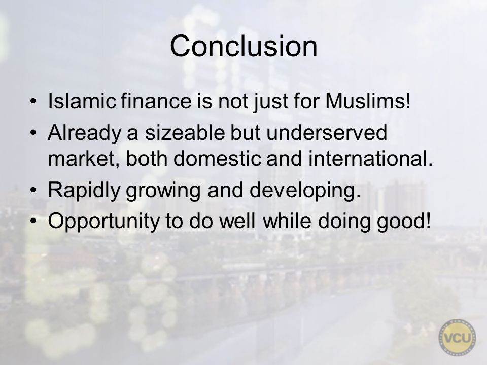 Conclusion Islamic finance is not just for Muslims.