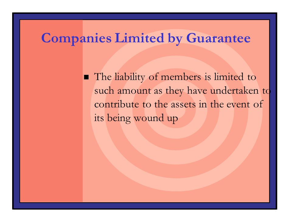 Companies Limited by Guarantee n The liability of members is limited to such amount as they have undertaken to contribute to the assets in the event o