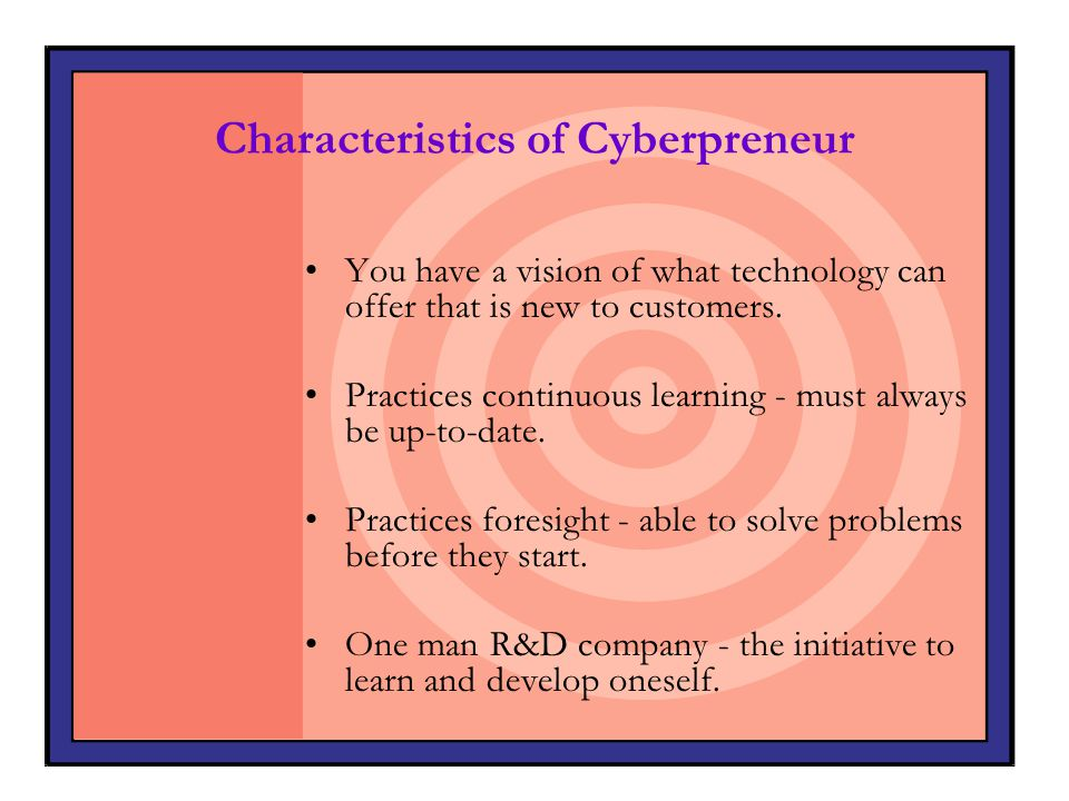 Characteristics of Cyberpreneur Conceptually strong - must be good at understand concepts.