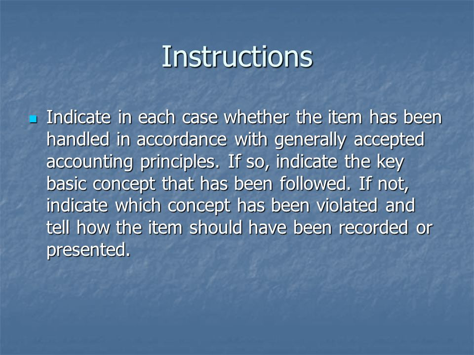 Instructions Indicate in each case whether the item has been handled in accordance with generally accepted accounting principles.