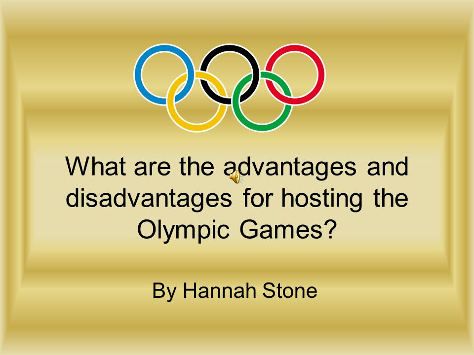 What are the advantages and disadvantages for hosting the Olympic Games? By Hannah Stone